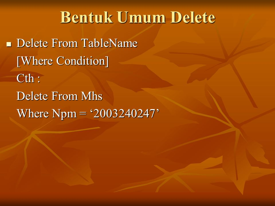 Bentuk Umum Delete Delete From TableName [Where Condition] Cth :